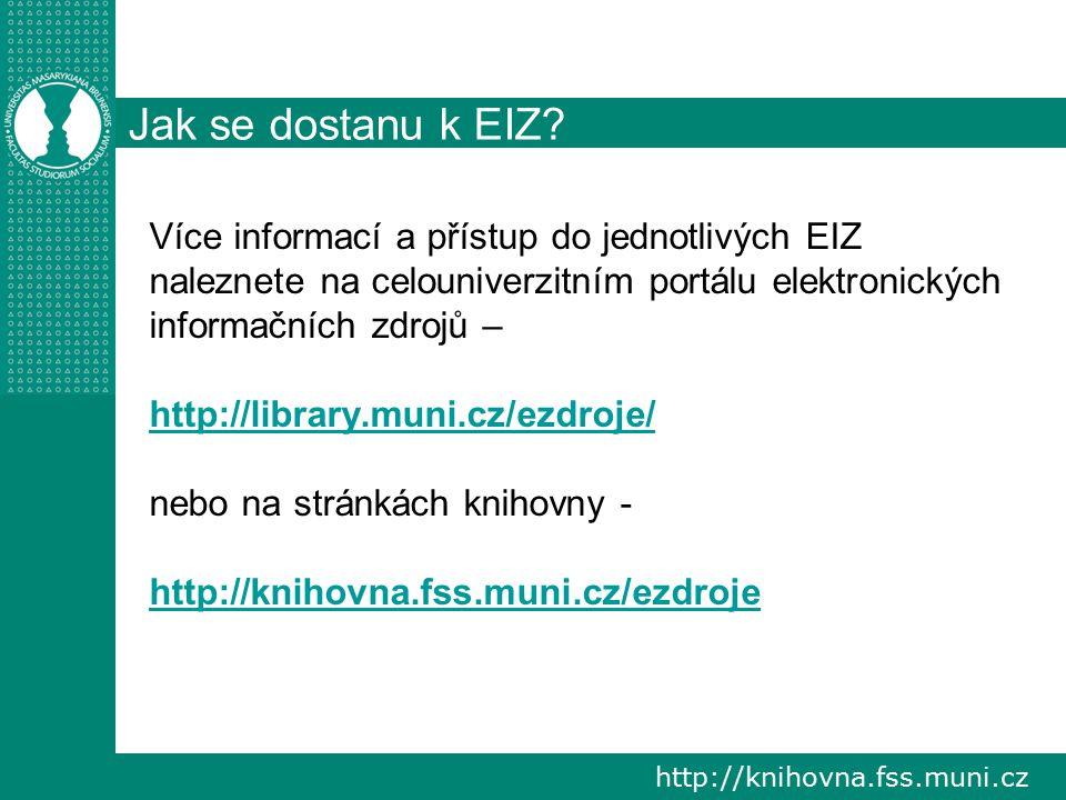 http://knihovna.fss.muni.cz Jak se dostanu k EIZ? Více informací a přístup do jednotlivých EIZ naleznete na celouniverzitním portálu elektronických in