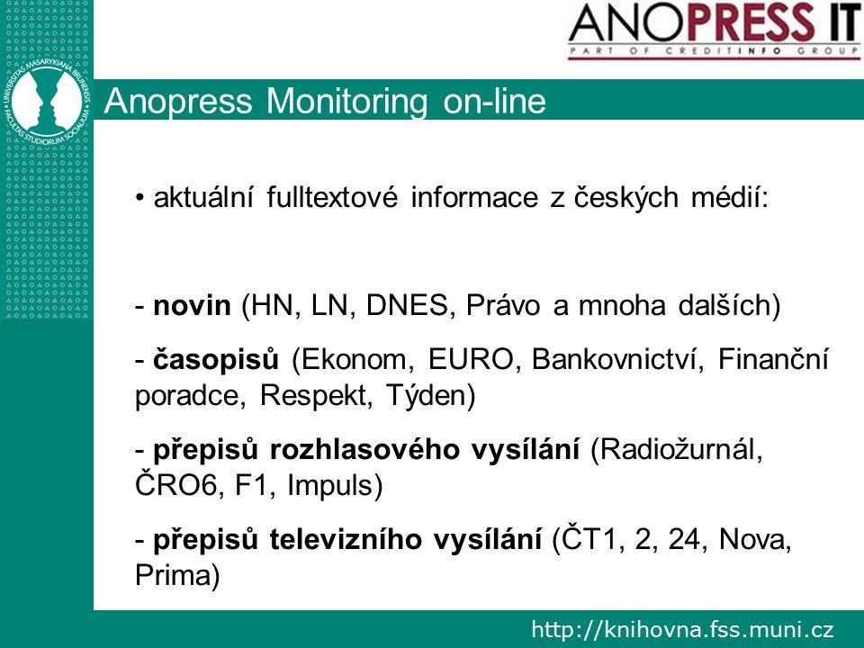 http://knihovna.fss.muni.cz Anopress Monitoring on-line aktuální fulltextové informace z českých médií: - novin (HN, LN, DNES, Právo a mnoha dalších)