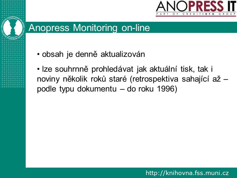 http://knihovna.fss.muni.cz Anopress Monitoring on-line obsah je denně aktualizován lze souhrnně prohledávat jak aktuální tisk, tak i noviny několik r