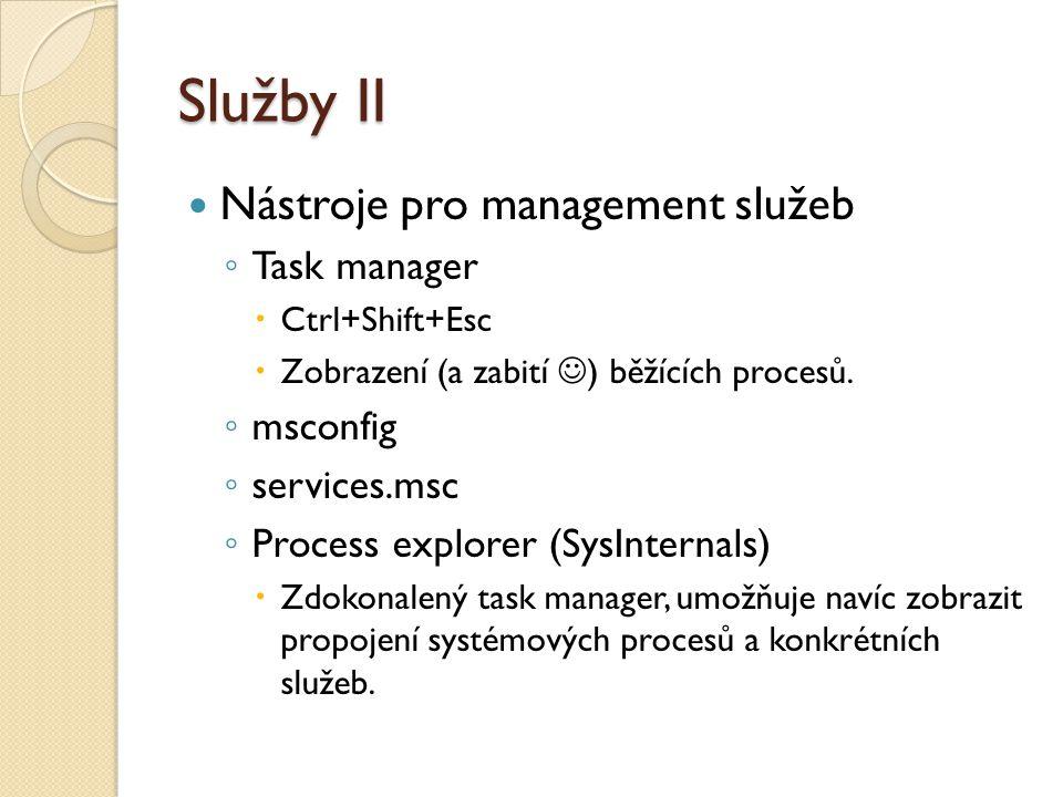 Služby II Nástroje pro management služeb ◦ Task manager  Ctrl+Shift+Esc  Zobrazení (a zabití ) běžících procesů.