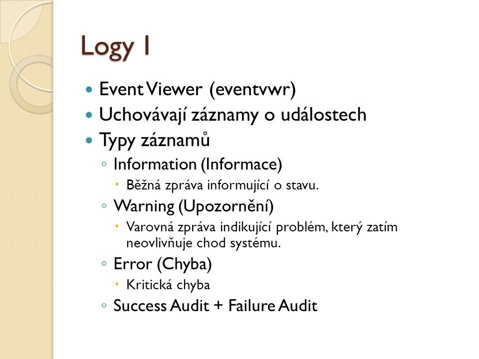 Logy I Event Viewer (eventvwr) Uchovávají záznamy o událostech Typy záznamů ◦ Information (Informace)  Běžná zpráva informující o stavu.