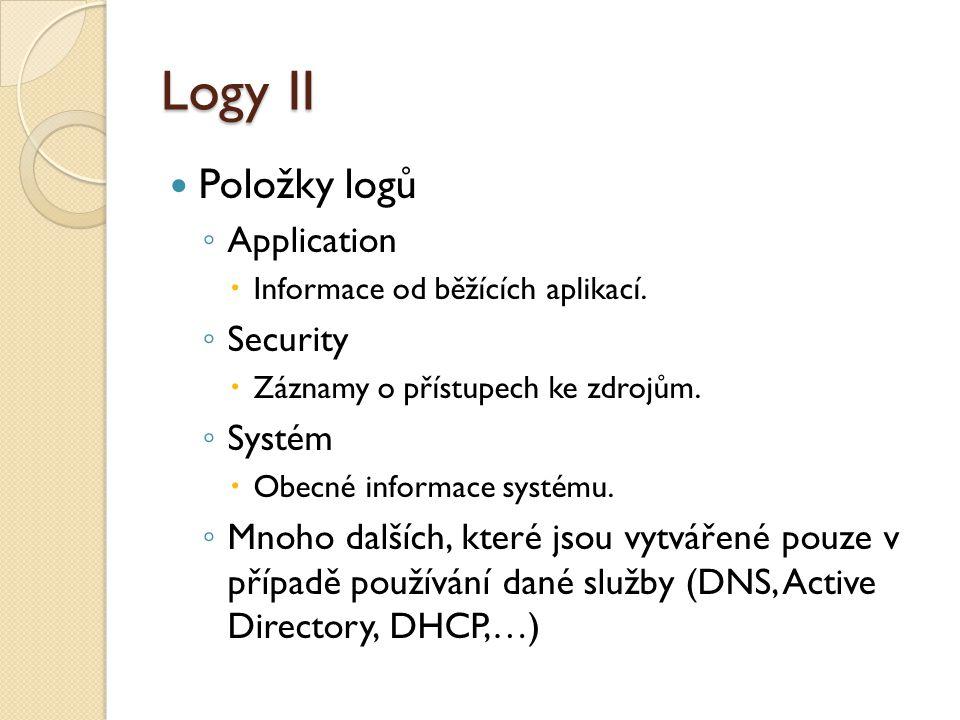 Logy II Položky logů ◦ Application  Informace od běžících aplikací.
