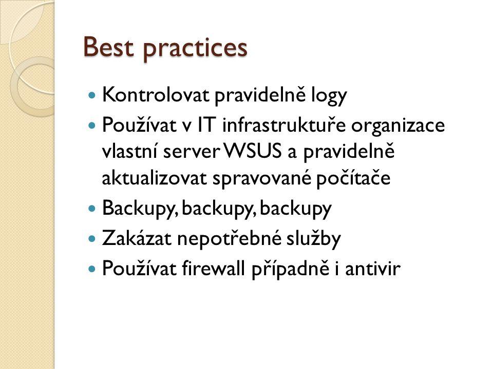 Best practices Kontrolovat pravidelně logy Používat v IT infrastruktuře organizace vlastní server WSUS a pravidelně aktualizovat spravované počítače Backupy, backupy, backupy Zakázat nepotřebné služby Používat firewall případně i antivir