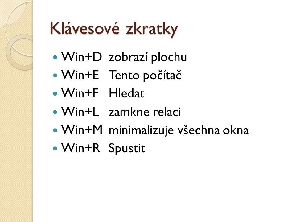 Klávesové zkratky Win+D zobrazí plochu Win+E Tento počítač Win+FHledat Win+L zamkne relaci Win+M minimalizuje všechna okna Win+RSpustit