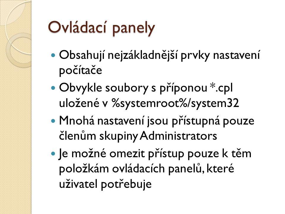 Ovládací panely Obsahují nejzákladnější prvky nastavení počítače Obvykle soubory s příponou *.cpl uložené v %systemroot%/system32 Mnohá nastavení jsou přístupná pouze členům skupiny Administrators Je možné omezit přístup pouze k těm položkám ovládacích panelů, které uživatel potřebuje