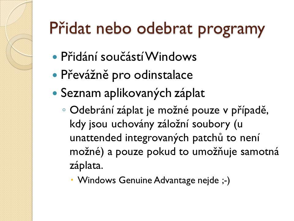 Přidat nebo odebrat programy Přidání součástí Windows Převážně pro odinstalace Seznam aplikovaných záplat ◦ Odebrání záplat je možné pouze v případě, kdy jsou uchovány záložní soubory (u unattended integrovaných patchů to není možné) a pouze pokud to umožňuje samotná záplata.