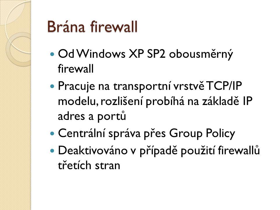 Brána firewall Od Windows XP SP2 obousměrný firewall Pracuje na transportní vrstvě TCP/IP modelu, rozlišení probíhá na základě IP adres a portů Centrální správa přes Group Policy Deaktivováno v případě použití firewallů třetích stran