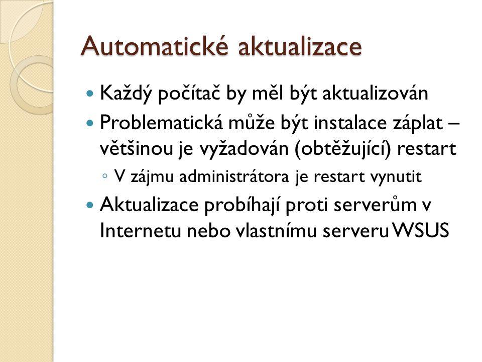Automatické aktualizace Každý počítač by měl být aktualizován Problematická může být instalace záplat – většinou je vyžadován (obtěžující) restart ◦ V zájmu administrátora je restart vynutit Aktualizace probíhají proti serverům v Internetu nebo vlastnímu serveru WSUS