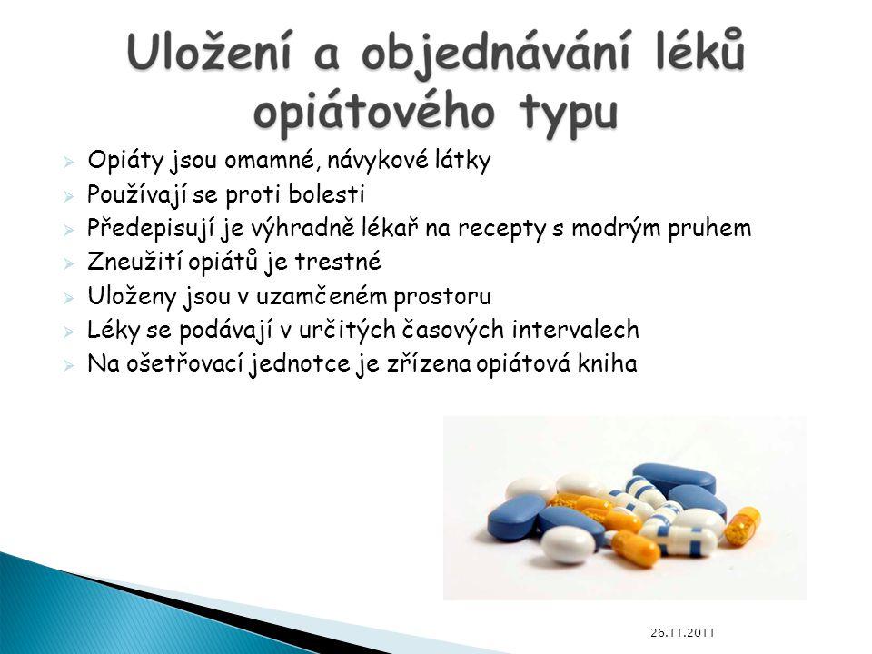  Opiáty jsou omamné, návykové látky  Používají se proti bolesti  Předepisují je výhradně lékař na recepty s modrým pruhem  Zneužití opiátů je trestné  Uloženy jsou v uzamčeném prostoru  Léky se podávají v určitých časových intervalech  Na ošetřovací jednotce je zřízena opiátová kniha