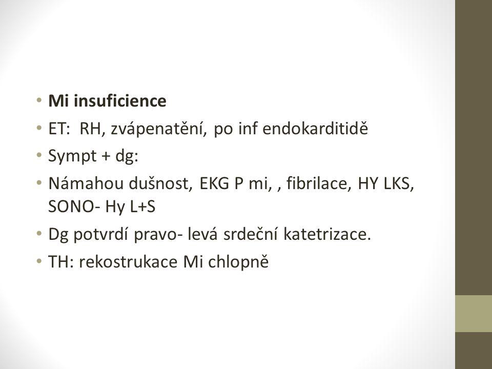 Mi insuficience ET: RH, zvápenatění, po inf endokarditidě Sympt + dg: Námahou dušnost, EKG P mi,, fibrilace, HY LKS, SONO- Hy L+S Dg potvrdí pravo- le