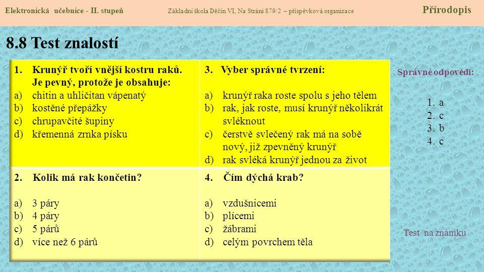 8.8 Test znalostí Správné odpovědi: 1.a 2.c 3.b 4.c Test na známku Elektronická učebnice - II. stupeň Základní škola Děčín VI, Na Stráni 879/2 – přísp