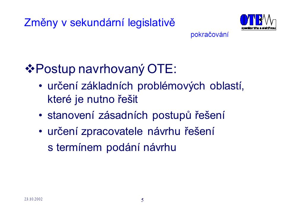 23.10.2002 6 Zásadní problémy z hlediska OTE  Návrhy změn obchodování s elektřinou organizovaný vnitrodenní trh s elektřinou (OVO) rozšíření možností obchodování registrovaných účastníků trhu (RÚT) návrh obchodování se zahraničím změny v zúčtování odchylek změny v nastavení uzávěry dvoustranných obchodů a OKO resp.
