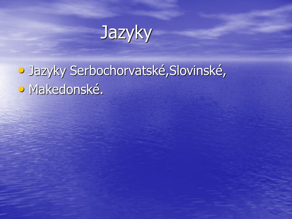 Jazyky Jazyky Serbochorvatské,Slovinské, Jazyky Serbochorvatské,Slovinské, Makedonské. Makedonské.