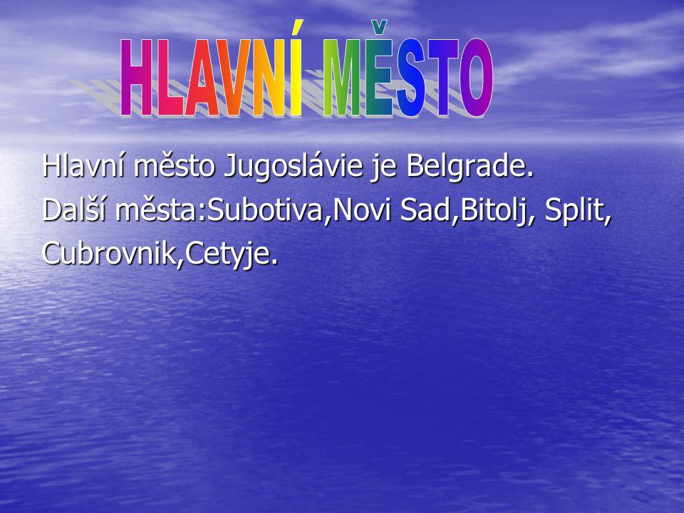 Hlavní město Jugoslávie je Belgrade. Další města:Subotiva,Novi Sad,Bitolj, Split, Cubrovnik,Cetyje.