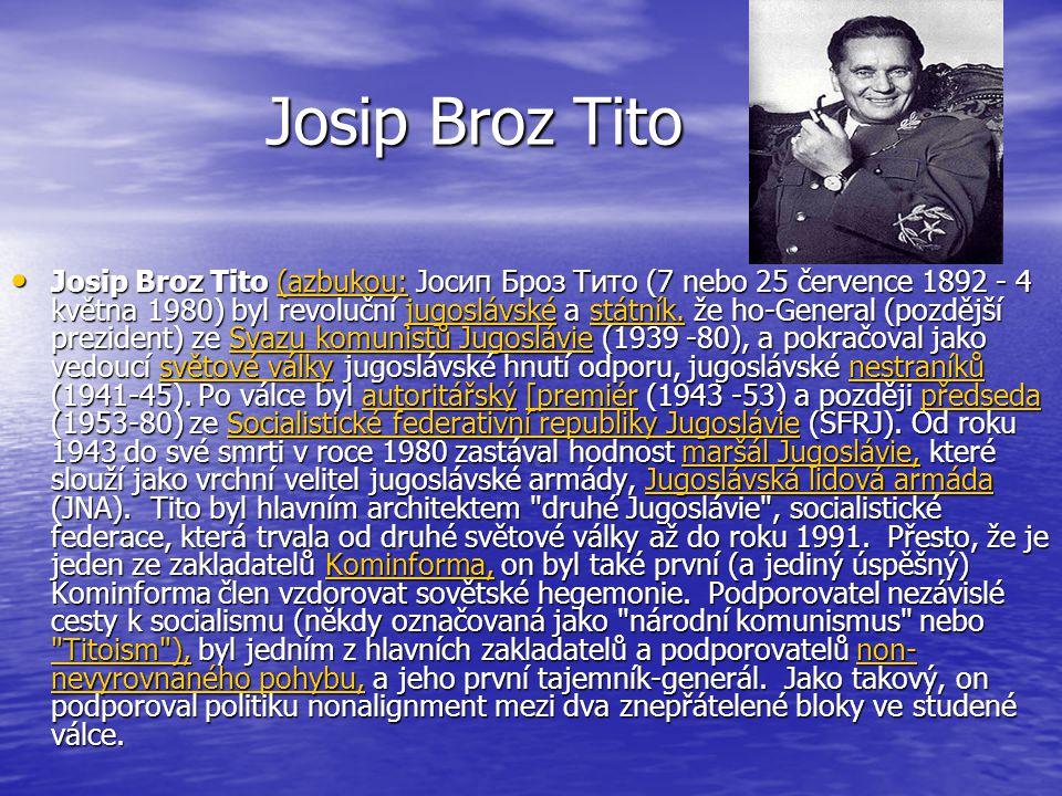 Josip Broz Tito Josip Broz Tito (azbukou: Јосип Броз Тито (7 nebo 25 července 1892 - 4 května 1980) byl revoluční jugoslávské a státník.