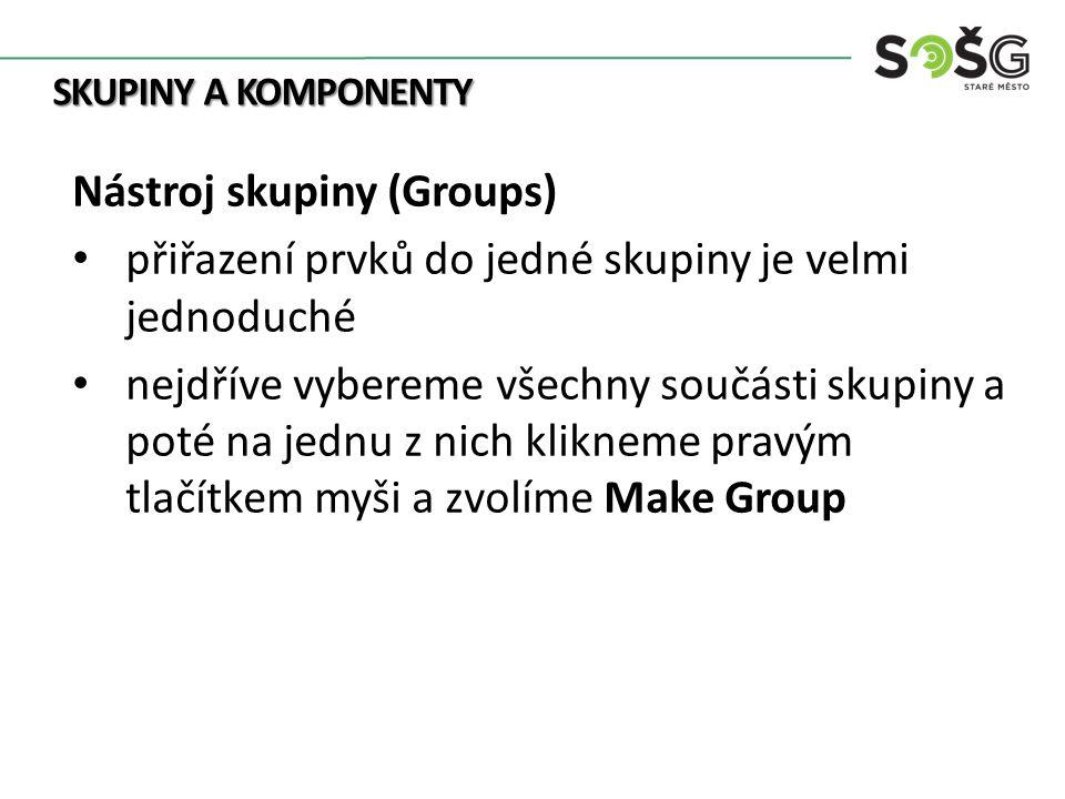SKUPINY A KOMPONENTY Nástroj skupiny (Groups) přiřazení prvků do jedné skupiny je velmi jednoduché nejdříve vybereme všechny součásti skupiny a poté n
