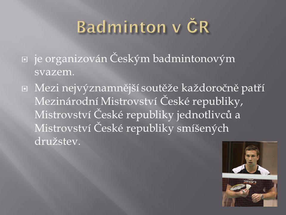  je organizován Českým badmintonovým svazem.  Mezi nejvýznamnější soutěže každoročně patří Mezinárodní Mistrovství České republiky, Mistrovství Česk