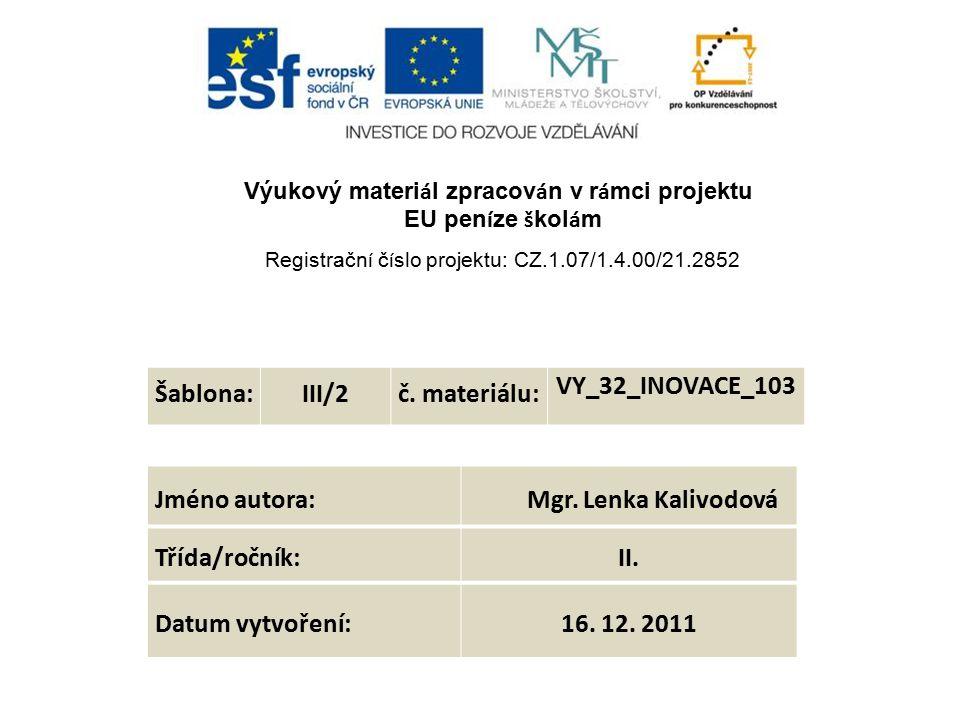 Výukový materi á l zpracov á n v r á mci projektu EU pen í ze š kol á m Registračn í č í slo projektu: CZ.1.07/1.4.00/21.2852 Šablona:III/2č.