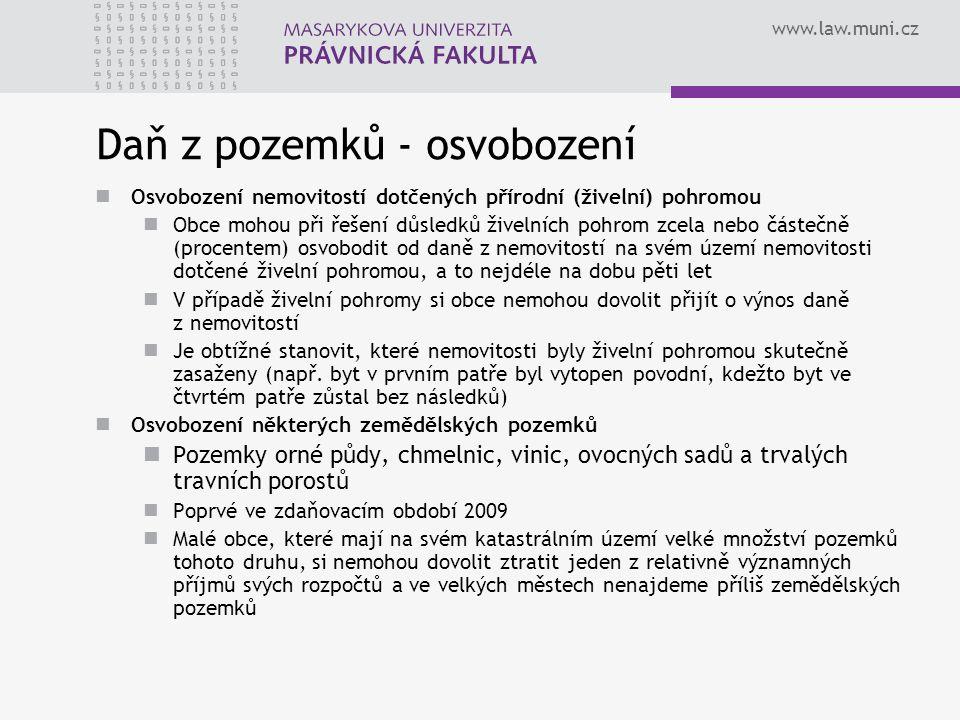 www.law.muni.cz Daň z pozemků - osvobození Osvobození nemovitostí dotčených přírodní (živelní) pohromou Obce mohou při řešení důsledků živelních pohro