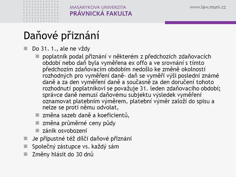 www.law.muni.cz Daňové přiznání Do 31. 1., ale ne vždy poplatník podal přiznání v některém z předchozích zdaňovacích období nebo daň byla vyměřena ex