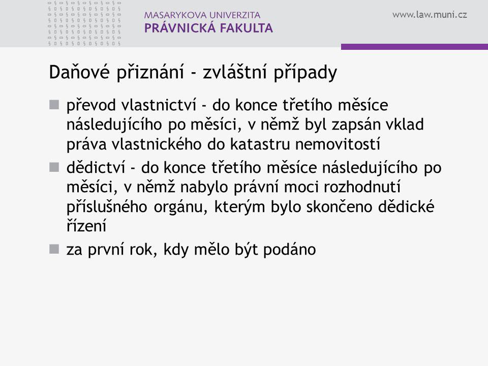www.law.muni.cz Daňové přiznání - zvláštní případy převod vlastnictví - do konce třetího měsíce následujícího po měsíci, v němž byl zapsán vklad práva