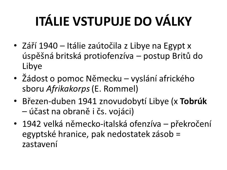 ITÁLIE VSTUPUJE DO VÁLKY Září 1940 – Itálie zaútočila z Libye na Egypt x úspěšná britská protiofenzíva – postup Britů do Libye Žádost o pomoc Německu
