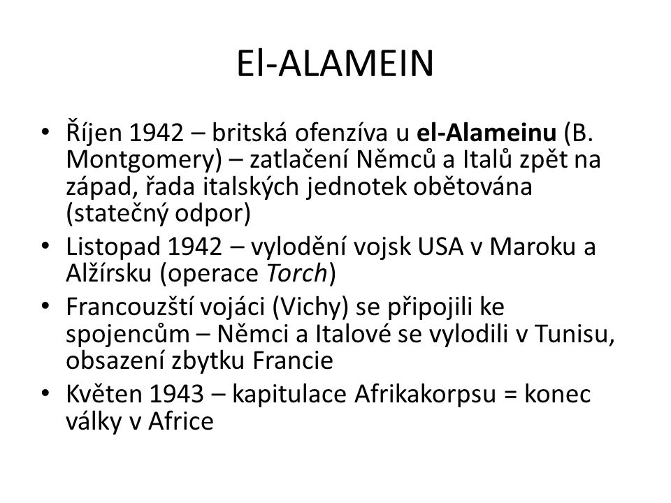 El-ALAMEIN Říjen 1942 – britská ofenzíva u el-Alameinu (B. Montgomery) – zatlačení Němců a Italů zpět na západ, řada italských jednotek obětována (sta