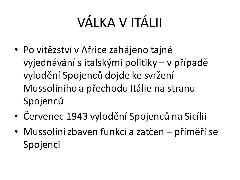 VÁLKA V ITÁLII Po vítězství v Africe zahájeno tajné vyjednávání s italskými politiky – v případě vylodění Spojenců dojde ke svržení Mussoliniho a přec