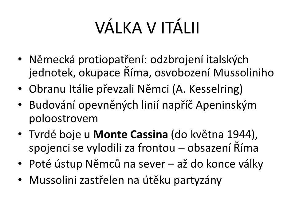 VÁLKA V ITÁLII Německá protiopatření: odzbrojení italských jednotek, okupace Říma, osvobození Mussoliniho Obranu Itálie převzali Němci (A. Kesselring)