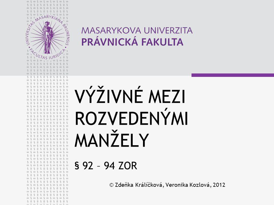 VÝŽIVNÉ MEZI ROZVEDENÝMI MANŽELY § 92 – 94 ZOR © Zdeňka Králíčková, Veronika Kozlová, 2012