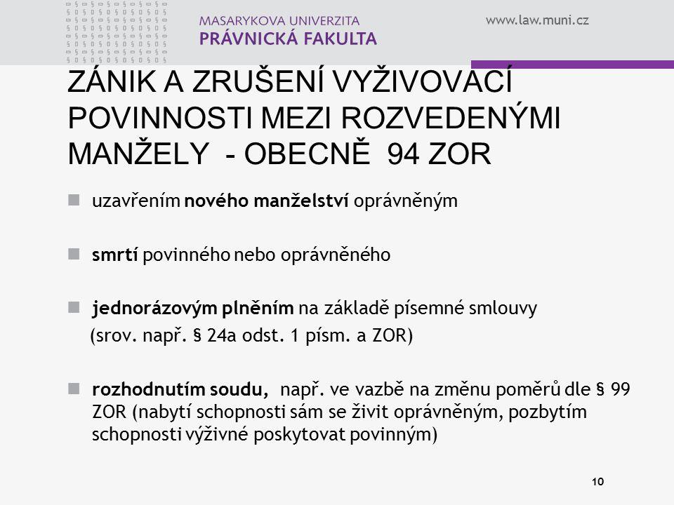 www.law.muni.cz ZÁNIK A ZRUŠENÍ VYŽIVOVACÍ POVINNOSTI MEZI ROZVEDENÝMI MANŽELY - OBECNĚ 94 ZOR uzavřením nového manželství oprávněným smrtí povinného nebo oprávněného jednorázovým plněním na základě písemné smlouvy (srov.