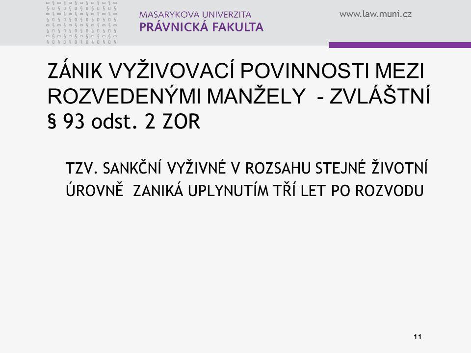 www.law.muni.cz ZÁNIK VYŽIVOVACÍ POVINNOSTI MEZI ROZVEDENÝMI MANŽELY - ZVLÁŠTNÍ § 93 odst. 2 ZOR TZV. SANKČNÍ VYŽIVNÉ V ROZSAHU STEJNÉ ŽIVOTNÍ ÚROVNĚ