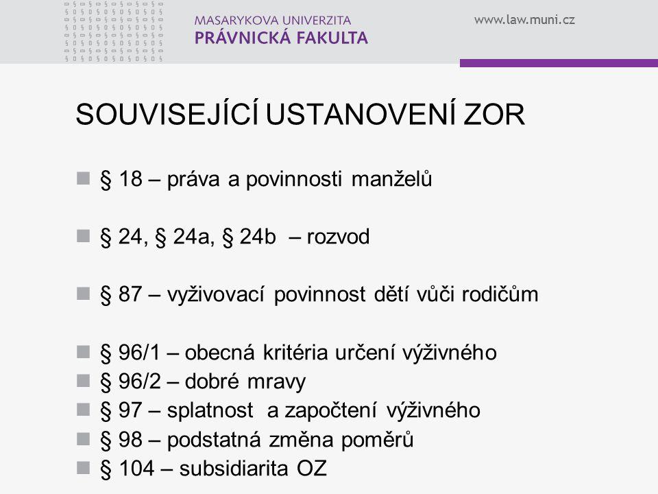 www.law.muni.cz SOUVISEJÍCÍ USTANOVENÍ ZOR § 18 – práva a povinnosti manželů § 24, § 24a, § 24b – rozvod § 87 – vyživovací povinnost dětí vůči rodičům