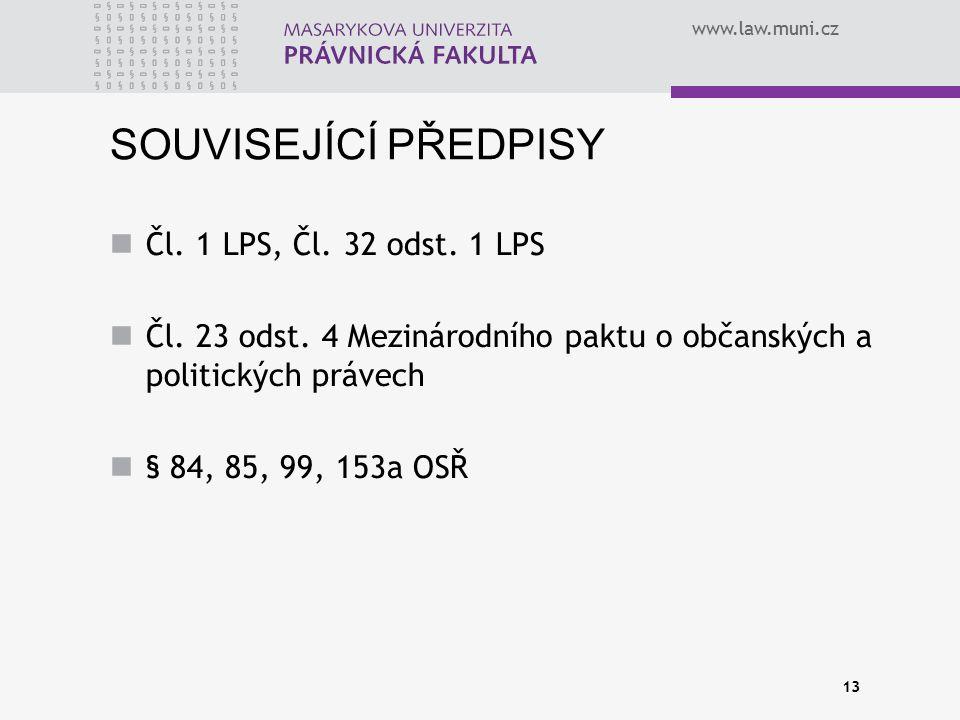 www.law.muni.cz SOUVISEJÍCÍ PŘEDPISY Čl. 1 LPS, Čl. 32 odst. 1 LPS Čl. 23 odst. 4 Mezinárodního paktu o občanských a politických právech § 84, 85, 99,