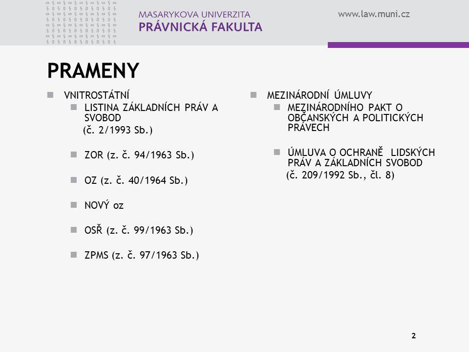 www.law.muni.cz PRAMENY VNITROSTÁTNÍ LISTINA ZÁKLADNÍCH PRÁV A SVOBOD (č. 2/1993 Sb.) ZOR (z. č. 94/1963 Sb.) OZ (z. č. 40/1964 Sb.) NOVÝ oz OSŘ (z. č
