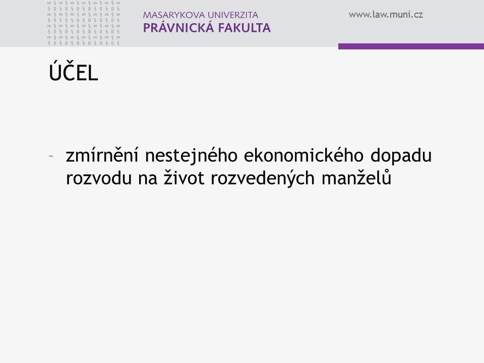 www.law.muni.cz ÚČEL -zmírnění nestejného ekonomického dopadu rozvodu na život rozvedených manželů