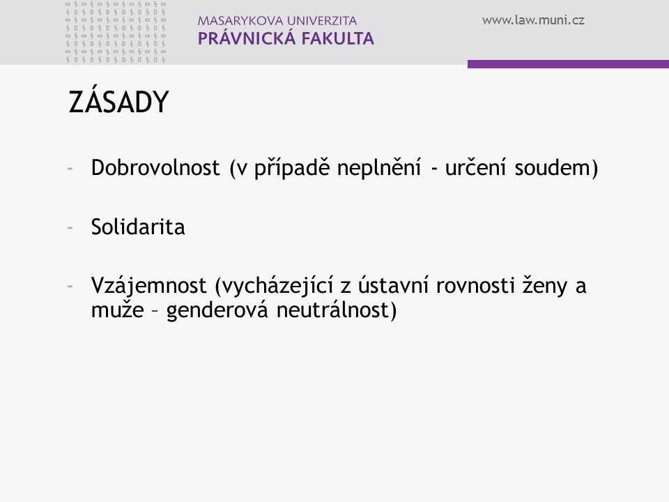 www.law.muni.cz ZÁSADY -Dobrovolnost (v případě neplnění - určení soudem) -Solidarita -Vzájemnost (vycházející z ústavní rovnosti ženy a muže – gender
