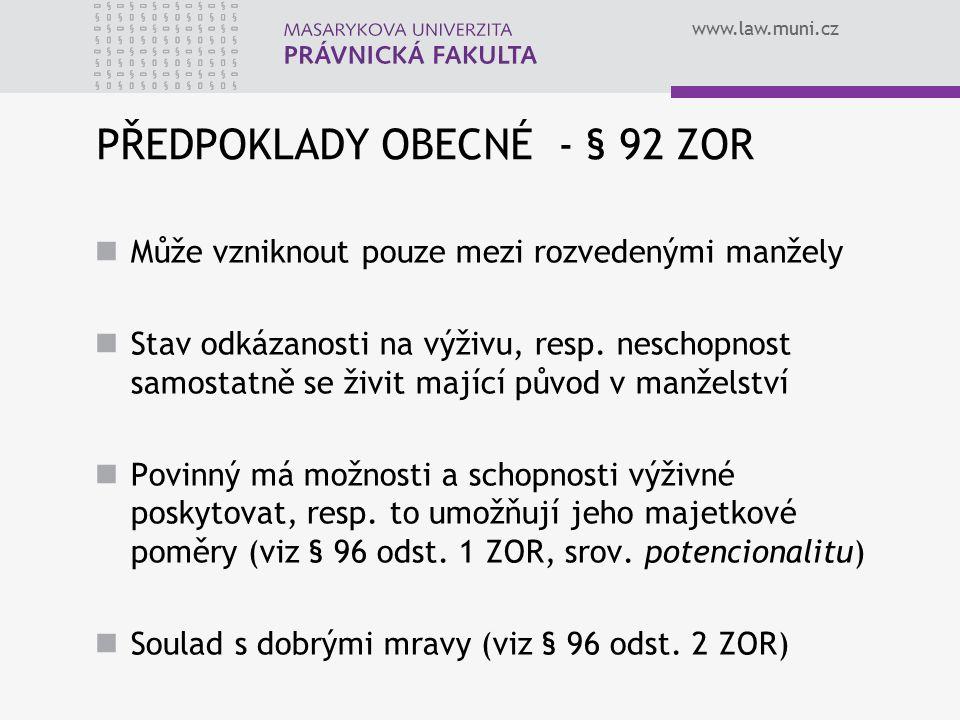 www.law.muni.cz PŘEDPOKLADY OBECNÉ - § 92 ZOR Může vzniknout pouze mezi rozvedenými manžely Stav odkázanosti na výživu, resp.