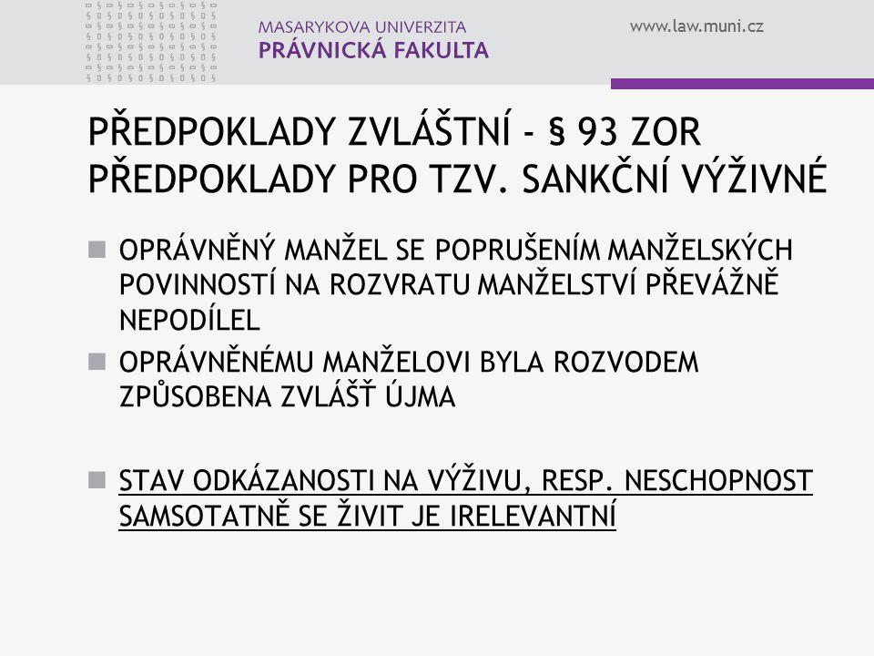 www.law.muni.cz PŘEDPOKLADY ZVLÁŠTNÍ - § 93 ZOR PŘEDPOKLADY PRO TZV. SANKČNÍ VÝŽIVNÉ OPRÁVNĚNÝ MANŽEL SE POPRUŠENÍM MANŽELSKÝCH POVINNOSTÍ NA ROZVRATU