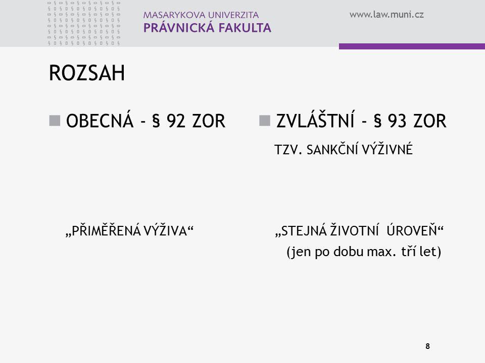 """www.law.muni.cz ROZSAH OBECNÁ - § 92 ZOR """"PŘIMĚŘENÁ VÝŽIVA"""" ZVLÁŠTNÍ - § 93 ZOR TZV. SANKČNÍ VÝŽIVNÉ """"STEJNÁ ŽIVOTNÍ ÚROVEŇ"""" (jen po dobu max. tří let"""