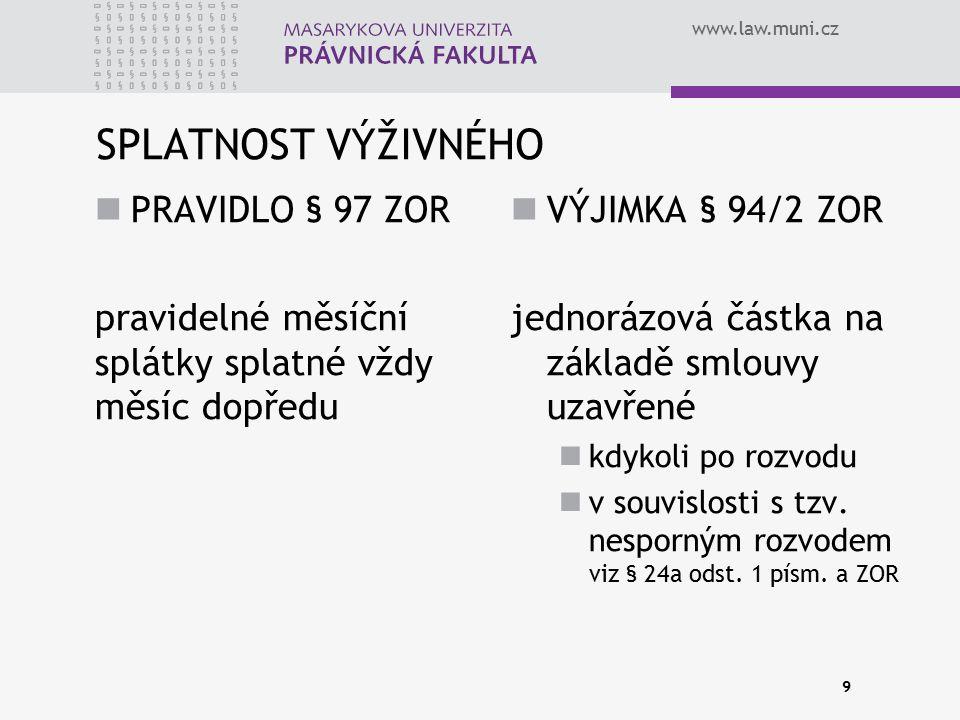 www.law.muni.cz SPLATNOST VÝŽIVNÉHO PRAVIDLO § 97 ZOR pravidelné měsíční splátky splatné vždy měsíc dopředu VÝJIMKA § 94/2 ZOR jednorázová částka na z