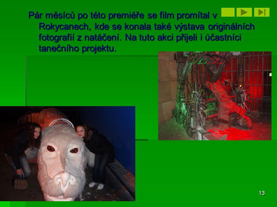 13 Pár měsíců po této premiéře se film promítal v Rokycanech, kde se konala také výstava originálních fotografií z natáčení. Na tuto akci přijeli i úč