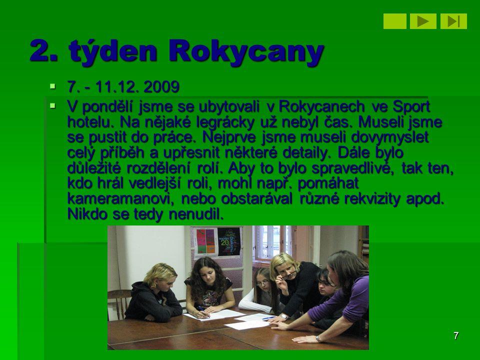 7 2. týden Rokycany  7. - 11.12. 2009  V pondělí jsme se ubytovali v Rokycanech ve Sport hotelu. Na nějaké legrácky už nebyl čas. Museli jsme se pus