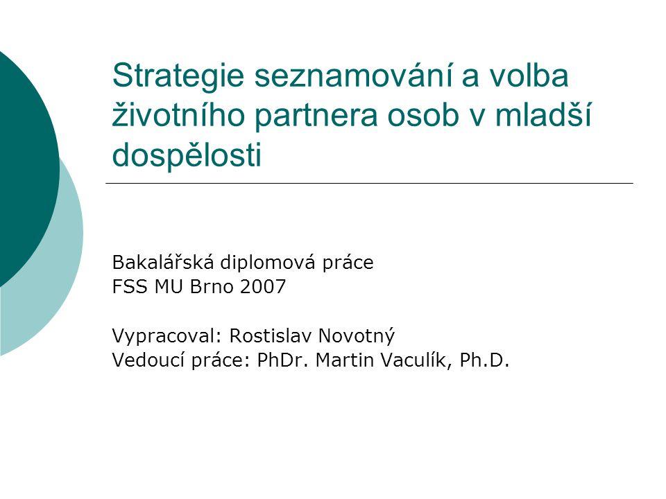 Strategie seznamování a volba životního partnera osob v mladší dospělosti Bakalářská diplomová práce FSS MU Brno 2007 Vypracoval: Rostislav Novotný Ve