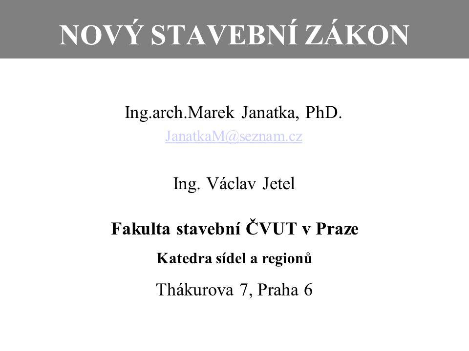 NOVÝ STAVEBNÍ ZÁKON Ing.arch.Marek Janatka, PhD.JanatkaM@seznam.cz Ing.
