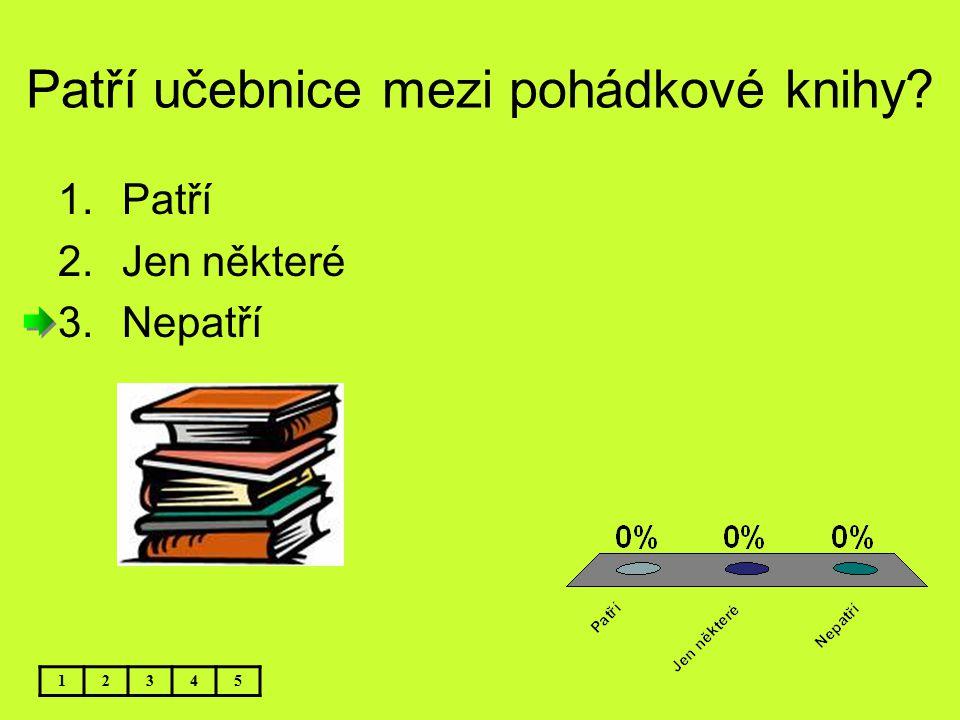 Patří učebnice mezi pohádkové knihy? 12345 1.Patří 2.Jen některé 3.Nepatří