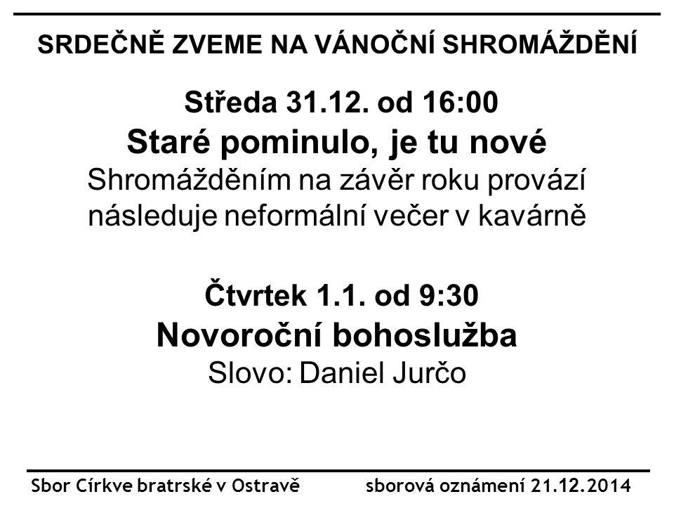 Sbor Církve bratrské v Ostravě sborová oznámení 21.12.2014 SRDEČNĚ ZVEME NA VÁNOČNÍ SHROMÁŽDĚNÍ Středa 31.12.