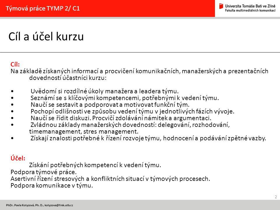 2 PhDr. Pavla Kotyzová, Ph. D., kotyzova@fmk.utb.cz Cíl a účel kurzu Týmová práce TYMP 2/ C1 Cíl: Na základě získaných informací a procvičení komunika