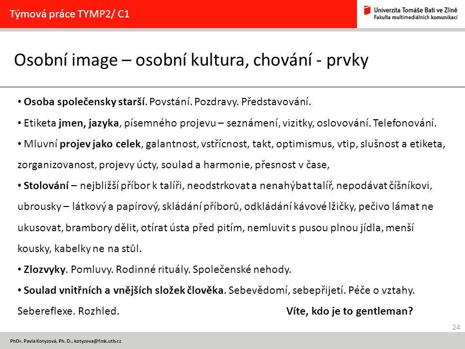 24 PhDr. Pavla Kotyzová, Ph. D., kotyzova@fmk.utb.cz Osobní image – osobní kultura, chování - prvky Týmová práce TYMP2/ C1 Osoba společensky starší. P