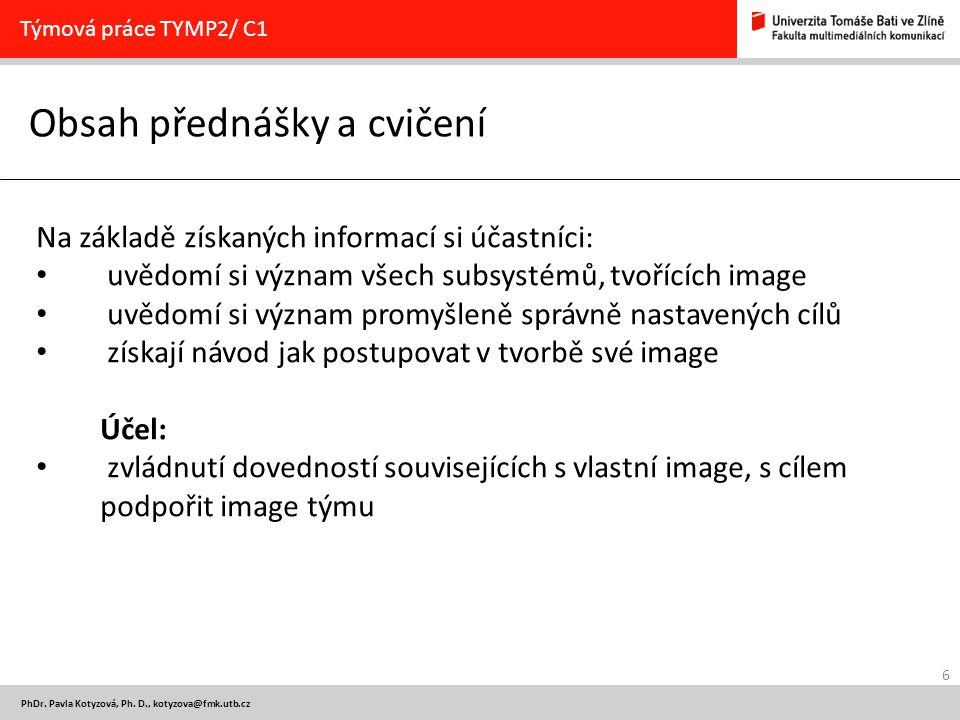 6 PhDr. Pavla Kotyzová, Ph. D., kotyzova@fmk.utb.cz Obsah přednášky a cvičení Týmová práce TYMP2/ C1 Na základě získaných informací si účastníci: uvěd